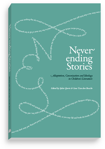 Neverending Stories: Adaptation, Canonisation and Ideology in Children's Literature (Edited by Sylvie Geerts & Sara Van den Bossche)